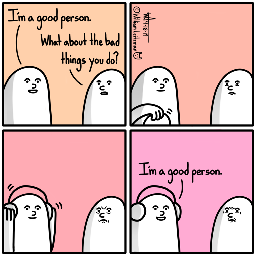 I'm a good person. What about the bad things you do? I'm a good person.