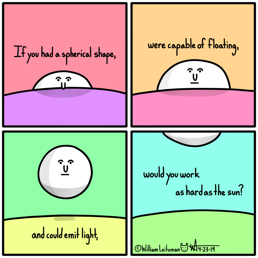 If you had a spherical shape, were capable of floating, and could emit light, would you work as hard as the sun?