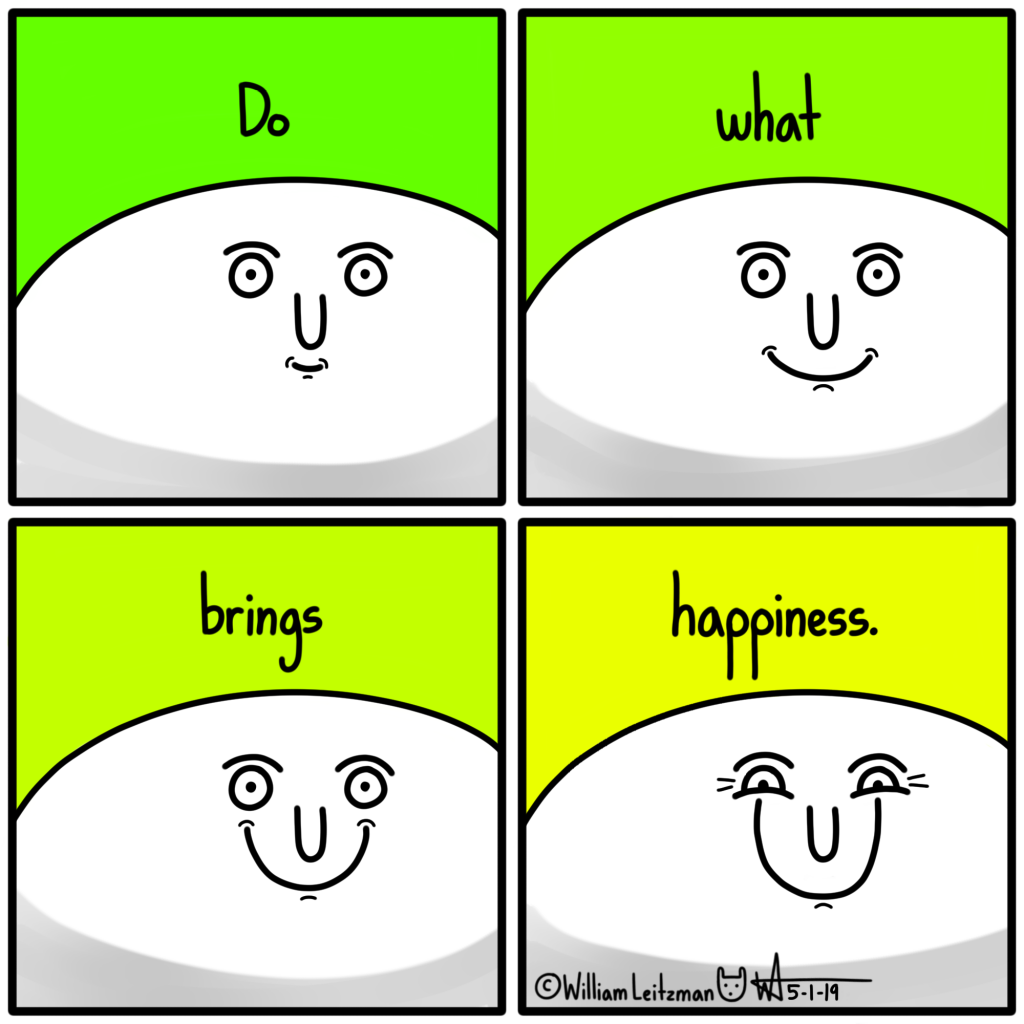 Do what brings happiness.