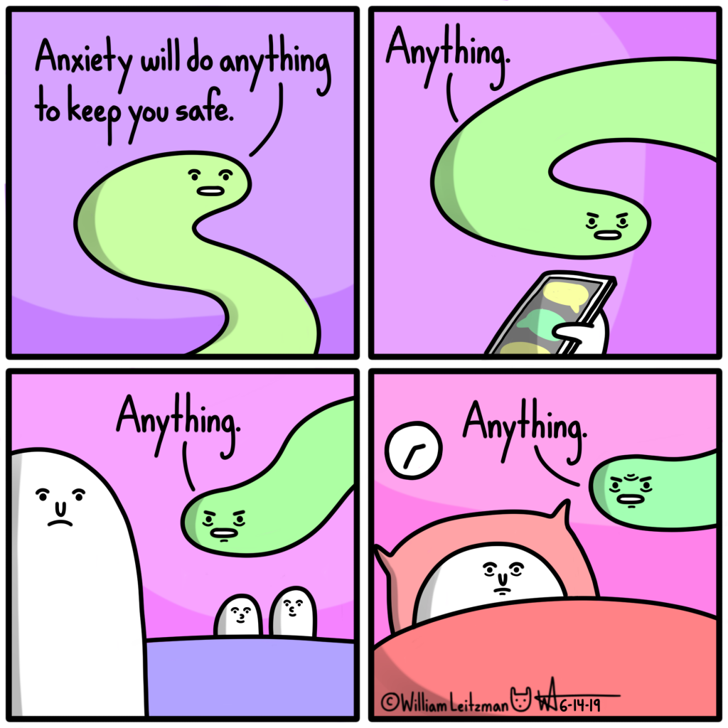 Anxiety will do anything to keep you safe. Anything. Anything. Anything.