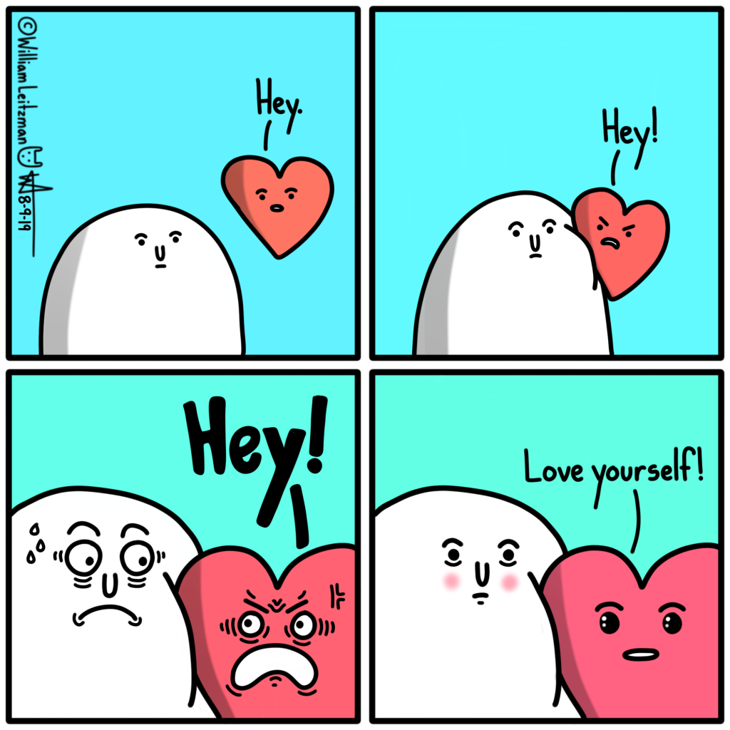 Hey. Hey! Hey! Love yourself!