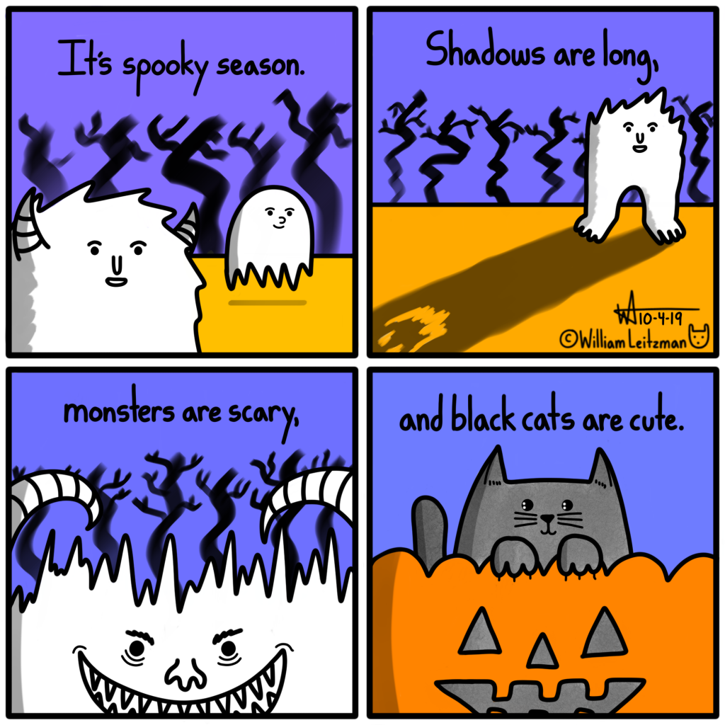 It's spooky season. Shadows are long, monsters are scary, and black cats are cute.