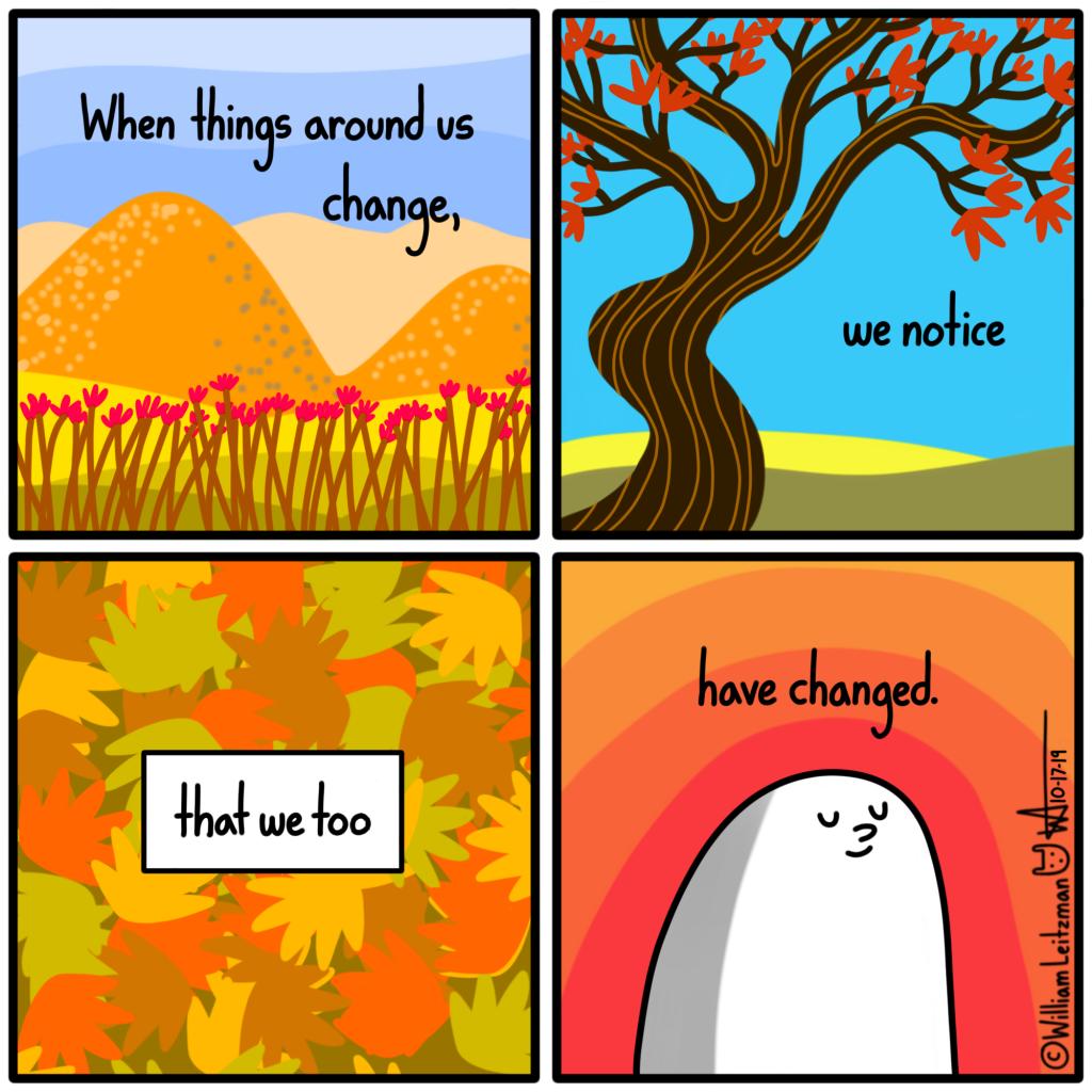 When things around us change, we realize that we too have changed.