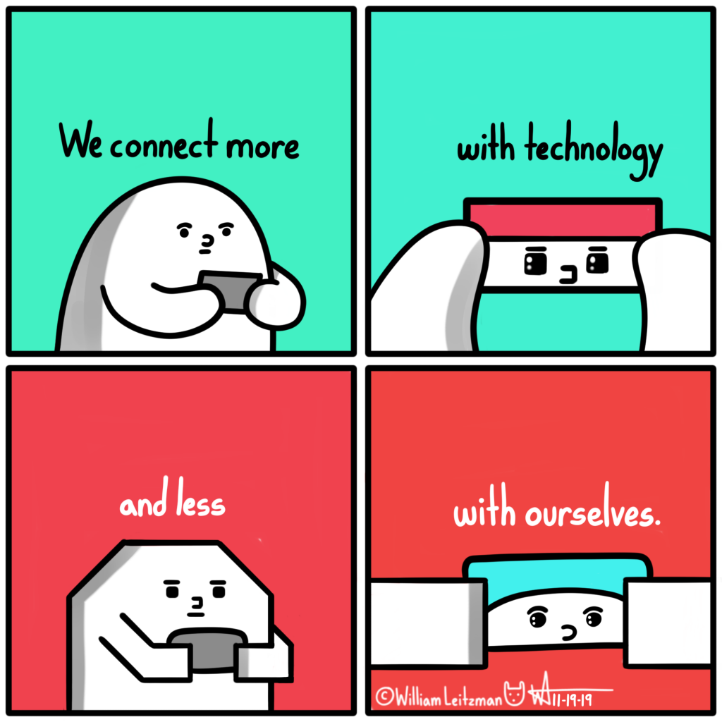 We connect more with technology and less with ourselves.