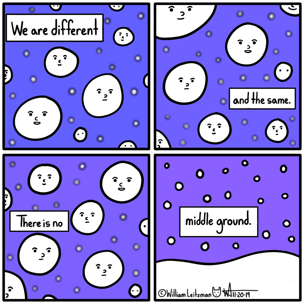 We are all different and the same. There is no middle ground.