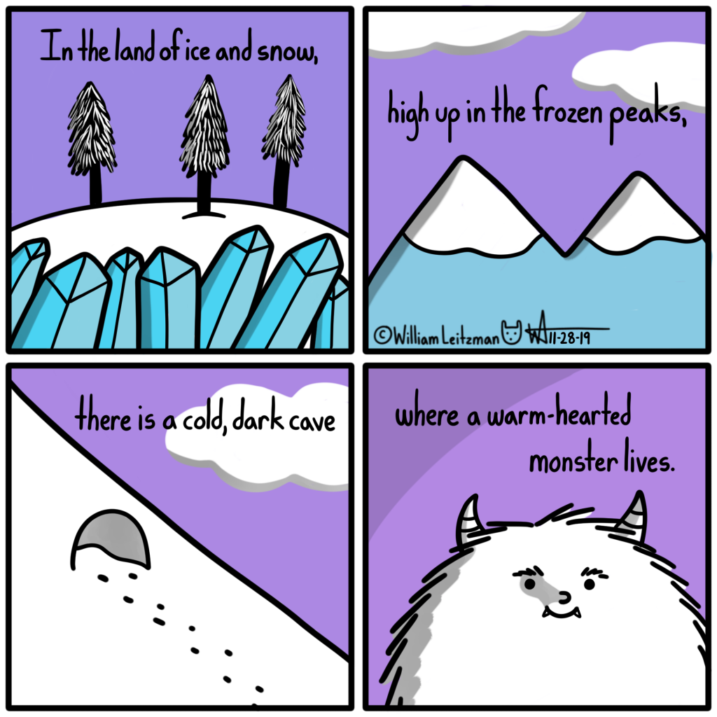 In the land of ice and snow, high up in the frozen peaks, there is a cold, dark cave where a warm-hearted monster lives.