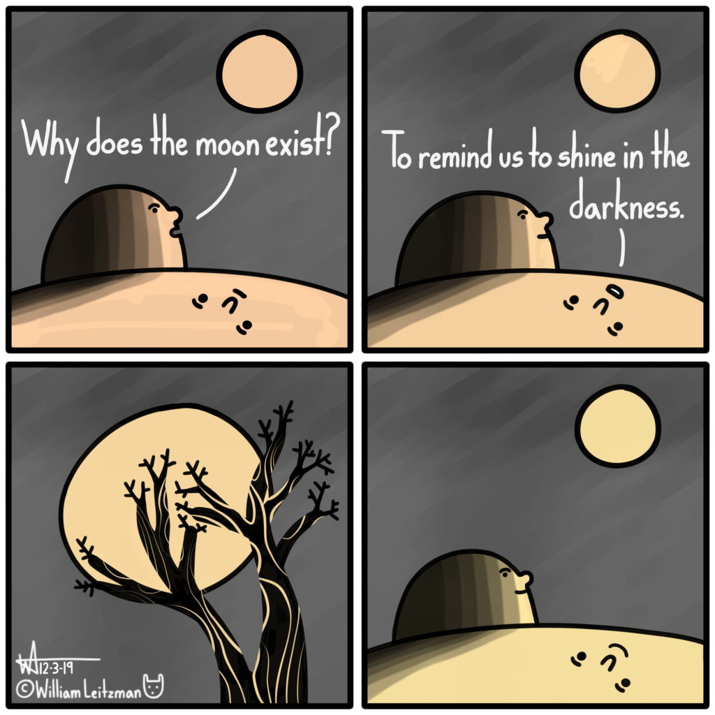 Why does the moon exist? To remind us to shine in the darkness.