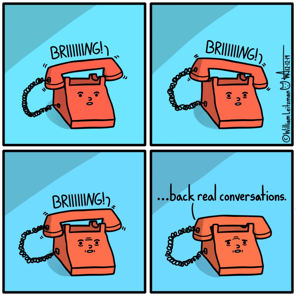 BRIIIIIING! BRIIIIIING! BRIIIIIING! ...back real conversations.