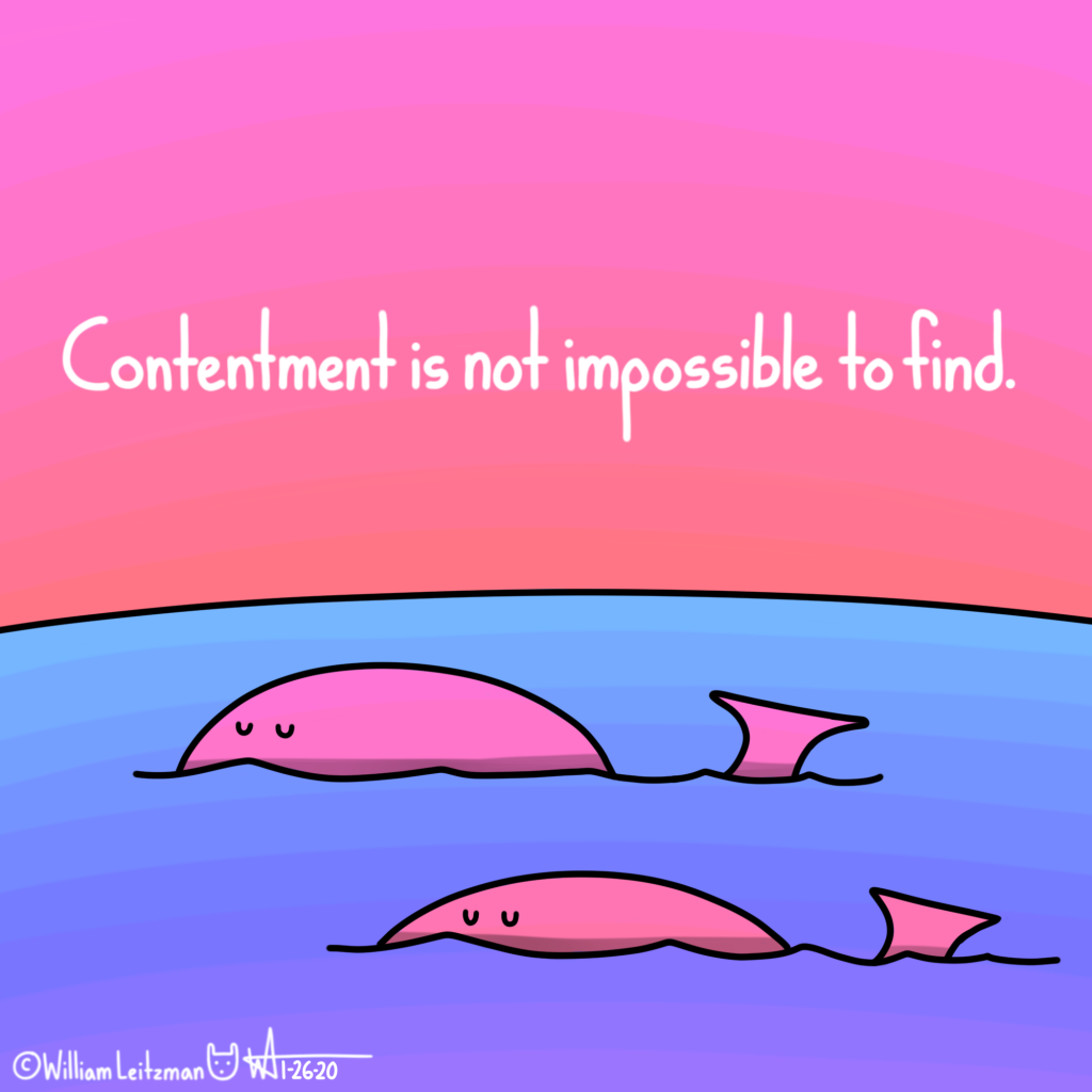Contentment is not impossible to find.