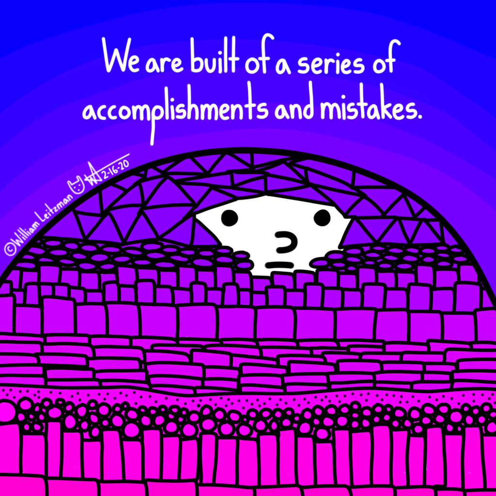 We are built of a series of accomplishments and mistakes. mistakes.