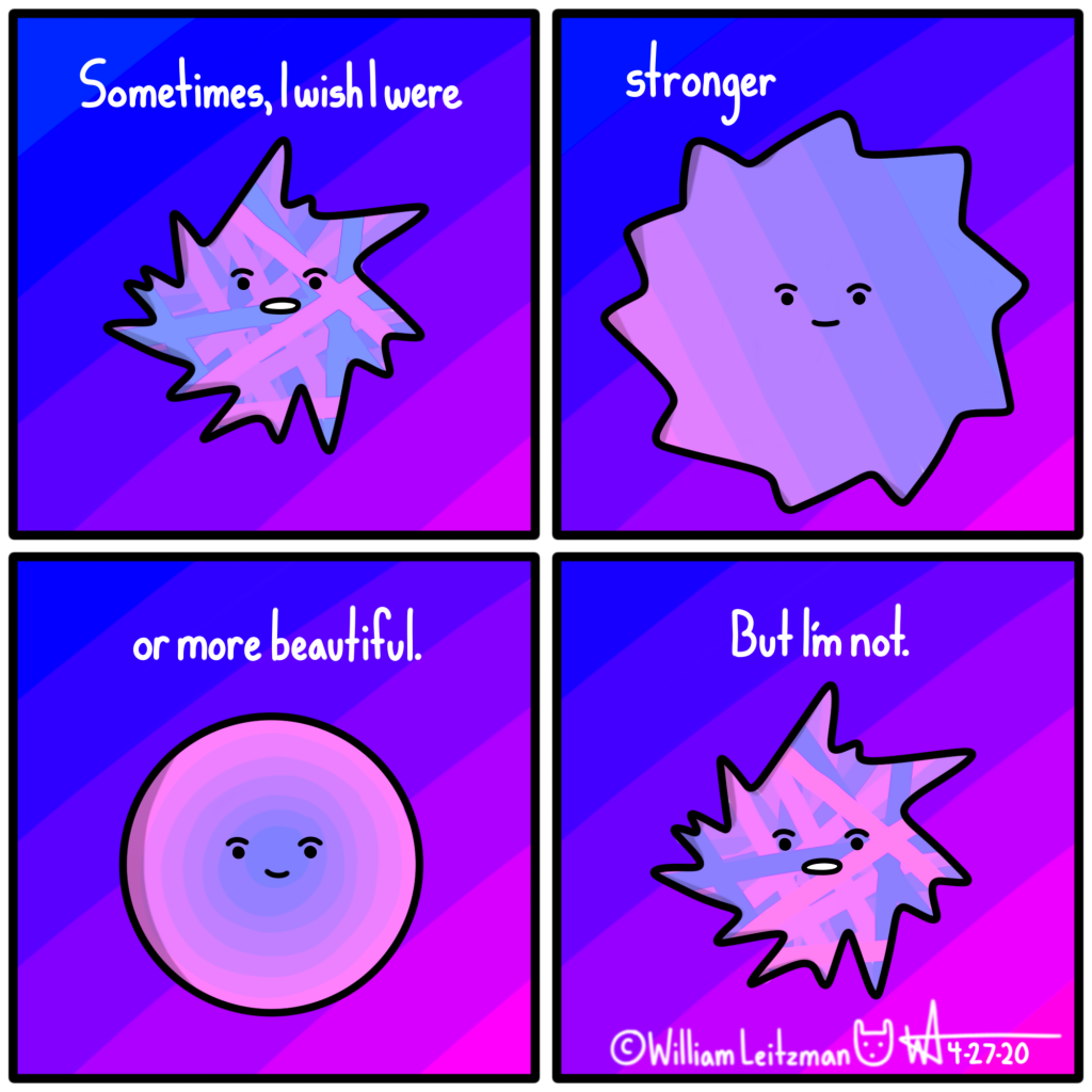 Sometimes, I wish I were stronger or more beautiful. But I'm not.
