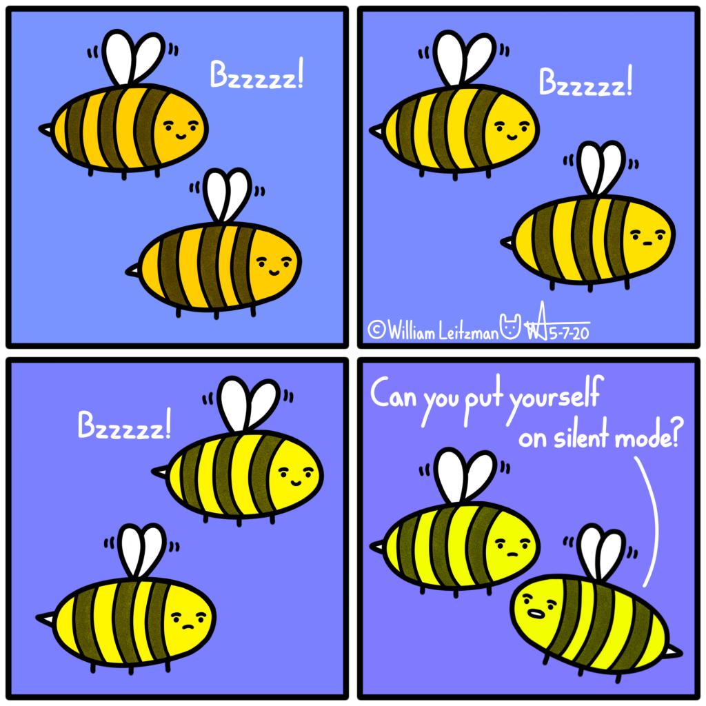 Bzzzzz! Bzzzzz! Bzzzzz! Can you put yourself on silent mode?