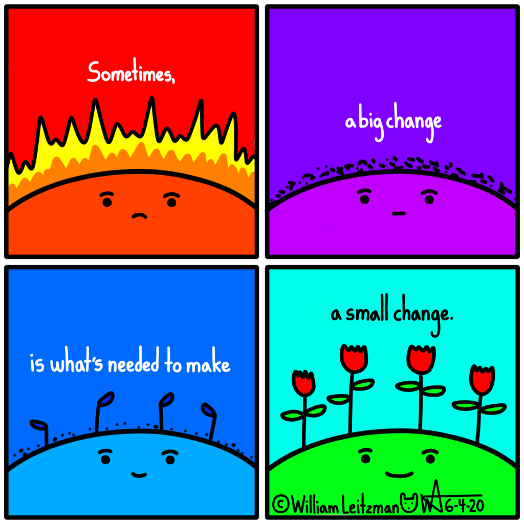 Sometimes, a big change is what's needed to make a small change.