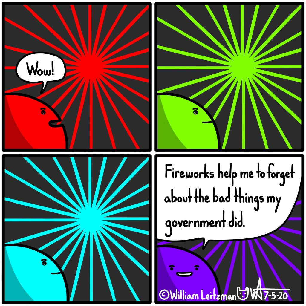 Fireworks help me to forget about the bad things my government did.