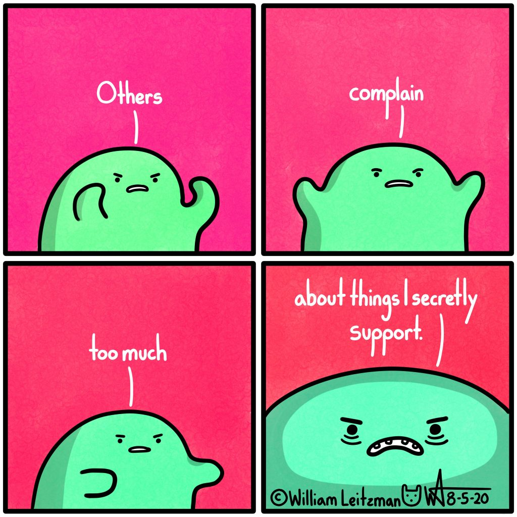 Others complain too much about things I secretly support.