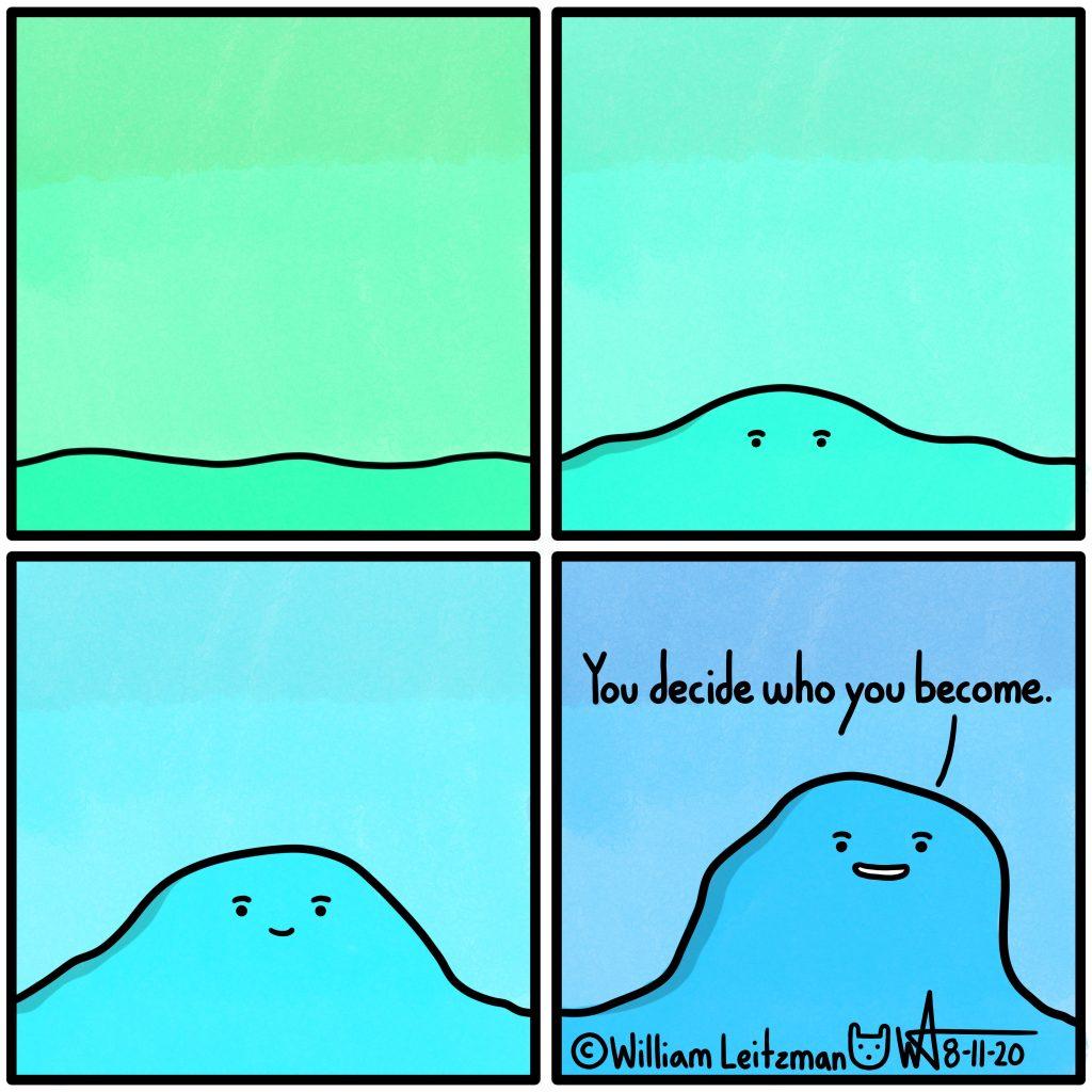 You decide who you become.