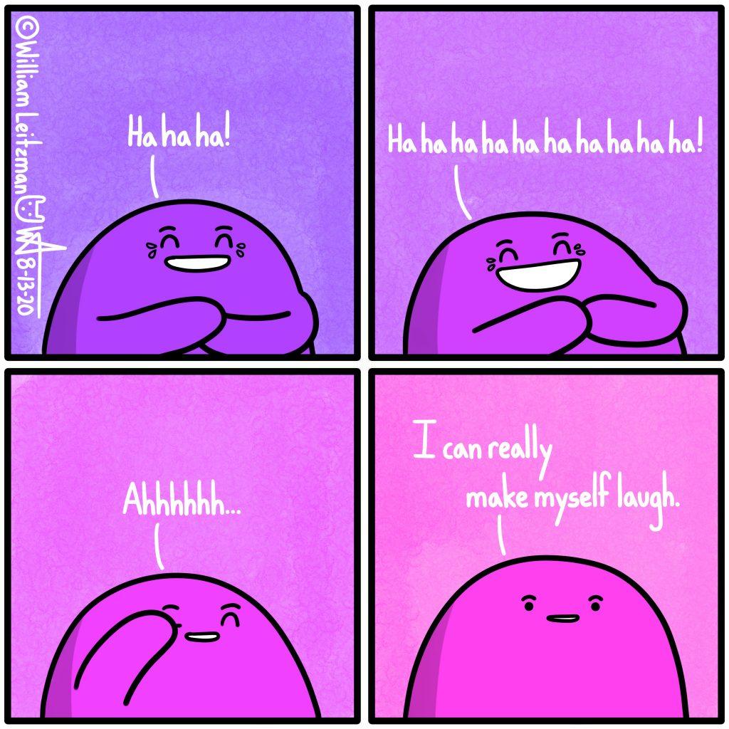 Ha ha ha! Ha ha ha ha ha ha ha ha ha ha! Ahhhhhh... I can really make myself laugh.